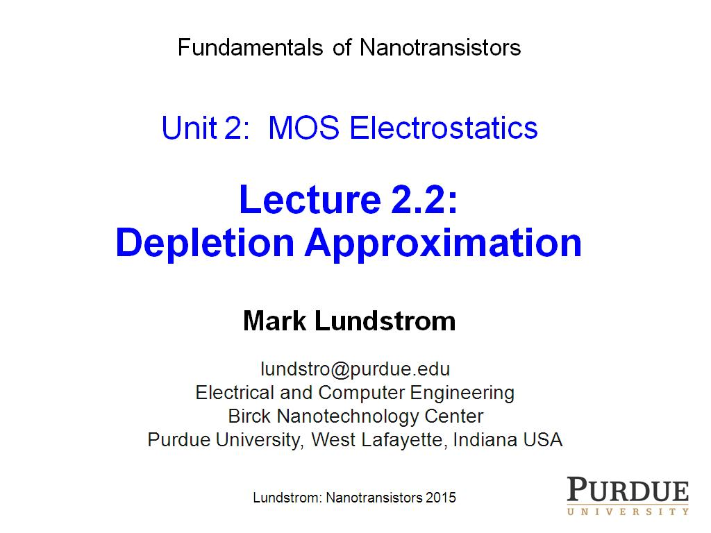Fundamentals of Nanotransistors Unit 2: MOS Electrostatics Lecture 2.2: Depletion Approximation Mark Lundstrom