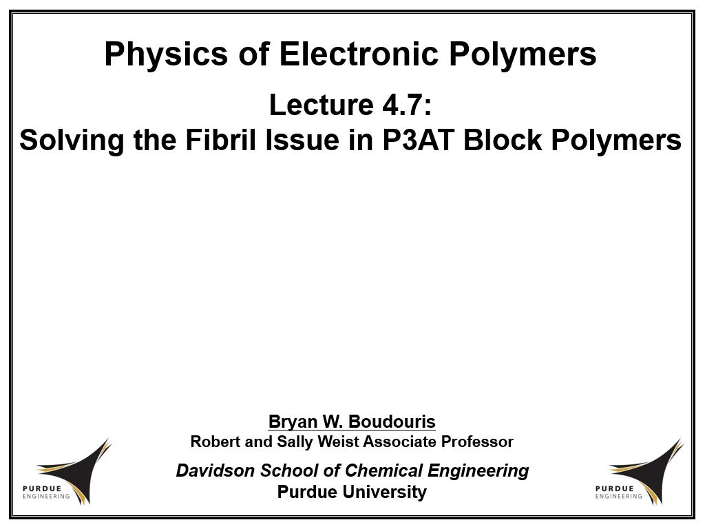 Lecture 4.7: Solving the Fibril Issue in P3AT Block Polymers