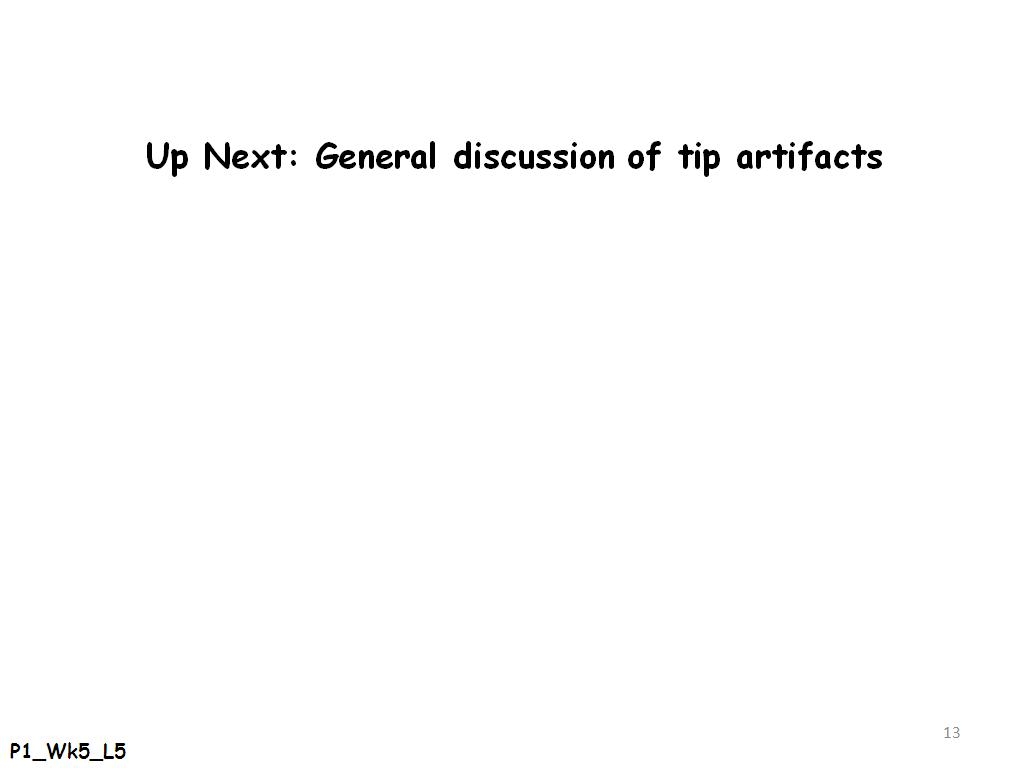 Up Next: General discussion of tip artifacts