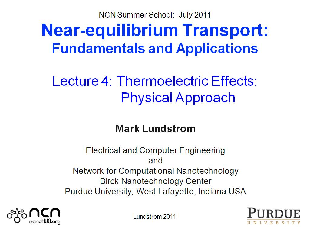 NCN Summer School:  July 2011 Near-equilibrium Transport: Fundamentals and Applications  Lecture 4: Thermoelectric Effects:             Physical Approach