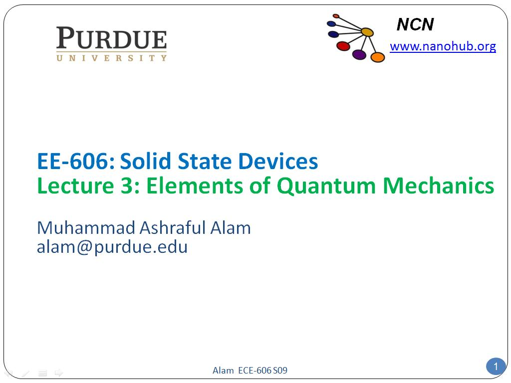 EE-606: Solid State Devices Lecture 3: Elements of Quantum Mechanics