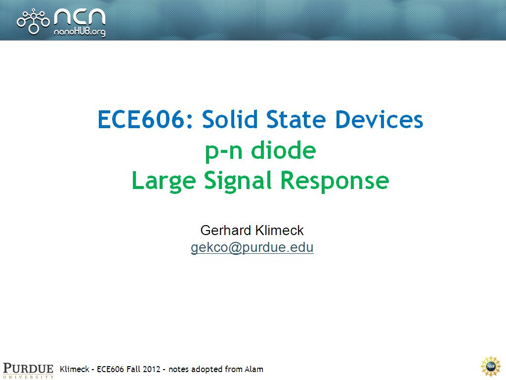 ECE606: Solid State Devices p-n diode Large Signal Response