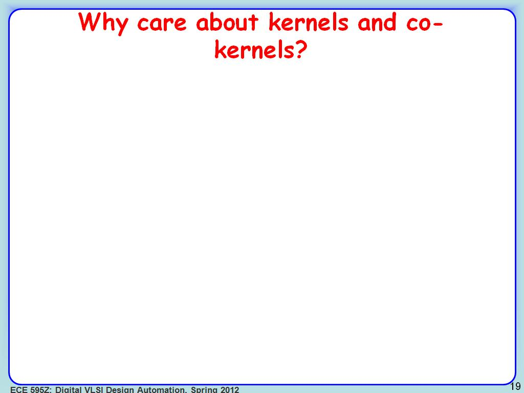 Why care about kernels and co-kernels?