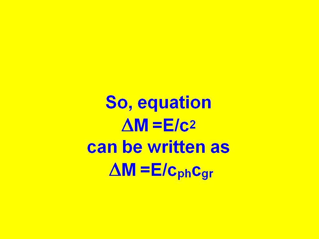 So, equation DM =E/c2 can be written as DM =E/cphcgr