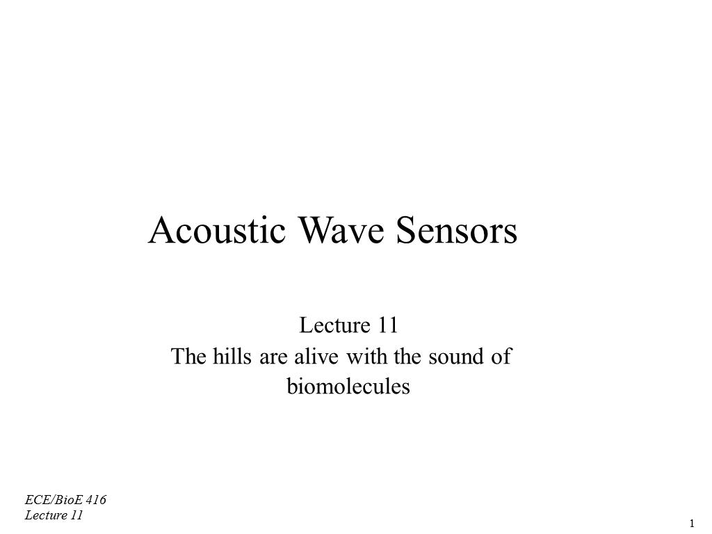 Acoustic Wave Sensors Lecture 11 The hills are alive with the sound of biomolecules