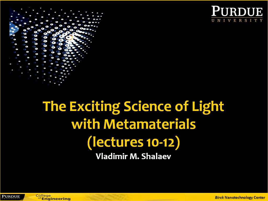 Lecture 12: The Exciting Science of Light with Metamaterials