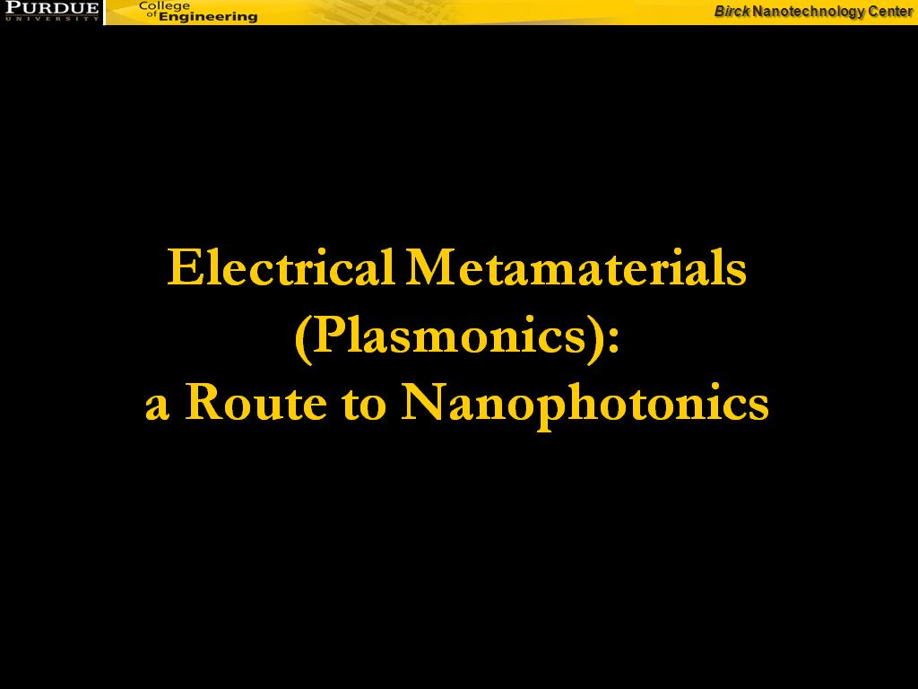 Electrical Metamaterials (Plasmonics): a Route to Nanophotonics