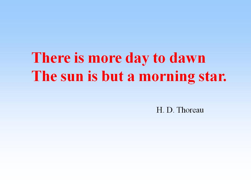 There is more day to dawn