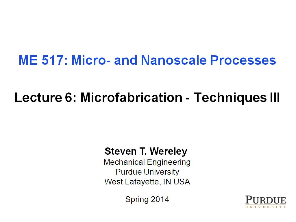 Lecture 6: Microfabrication - Techniques III
