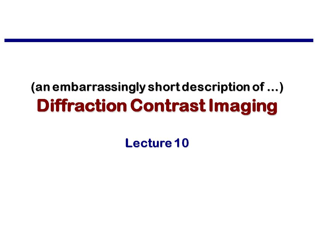 Lecture 10: Diffraction Contrast Imaging