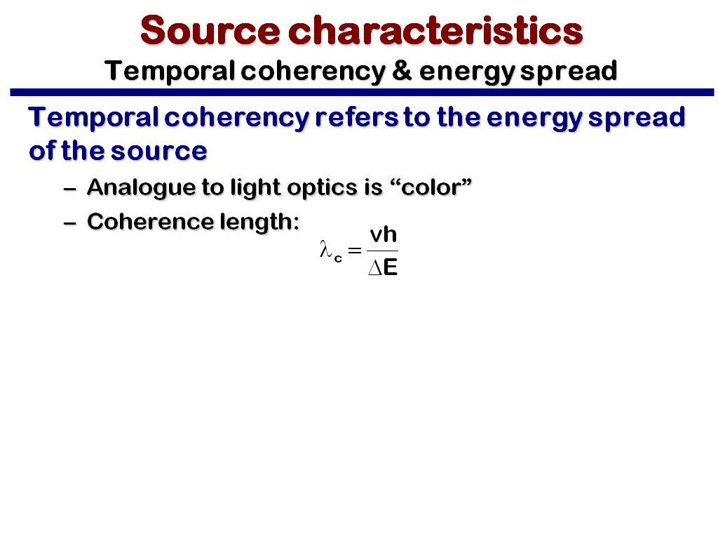 Source characteristics Temporal coherency & energy spread