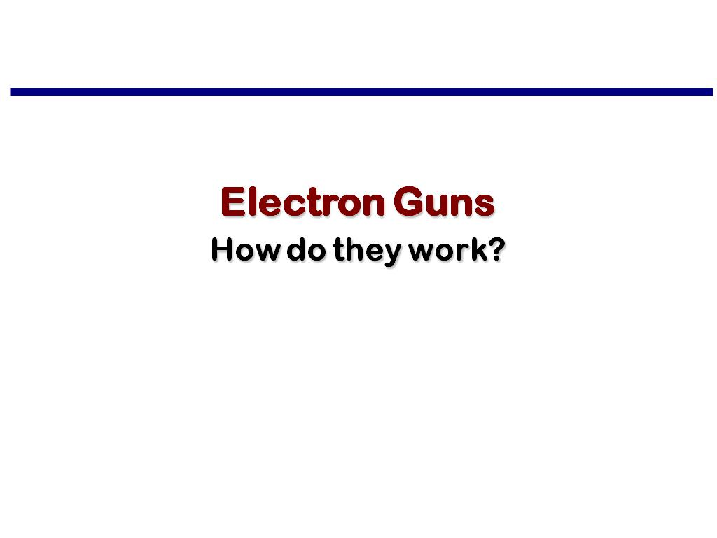Electron Guns How do they work?