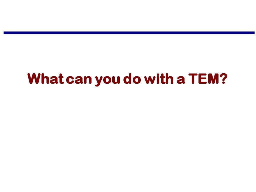 What can you do with a TEM?