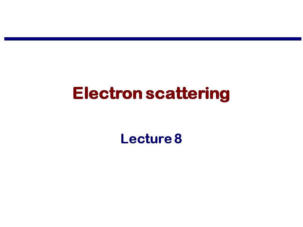 Lecture 8: Electron scattering