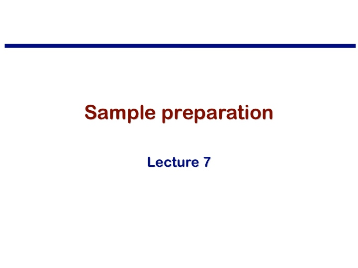 Lecture 7: Sample preparation