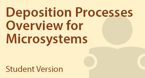 Deposition Processes Overview for Microsystems - Student Resource